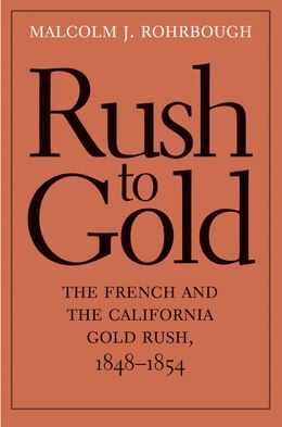 Book Rush To Gold: The French And The California Gold Rush, 1848?1854 by Malcolm J. Rohrbough