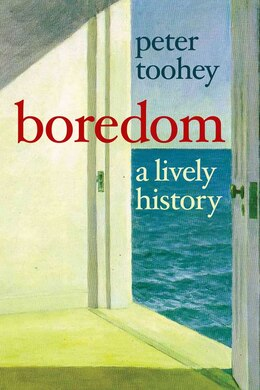 Book Boredom: A Lively History by Peter Toohey