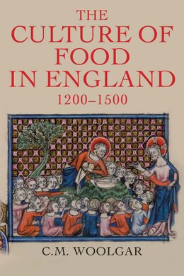 Book The Culture Of Food In England, 1200-1500 by C. M. Woolgar