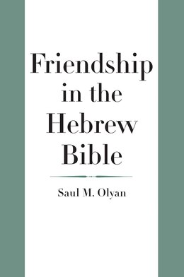 Book Friendship In The Hebrew Bible by Saul M. Olyan