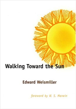 Book Walking Toward The Sun by Edward Weismiller