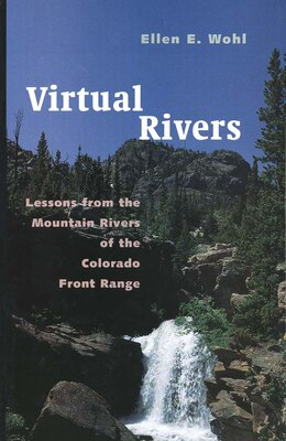 Book Virtual Rivers: Lessons from the Mountain Rivers of the Colorado Front Range by Ellen Wohl