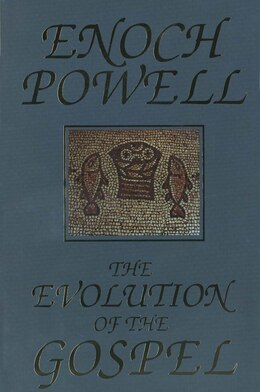 Book The Evolution of the Gospel: A New Translation of the First Gospel with Commentary and Introductory… by J. Enoch Powell