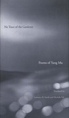 Book No Trace of the Gardener: Poems of Yang Mu by Yang Mu