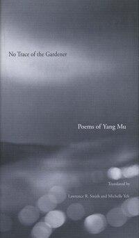 No Trace of the Gardener: Poems of Yang Mu