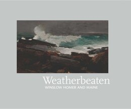 Book Weatherbeaten: Winslow Homer and Maine by Thomas Andrew Denenberg