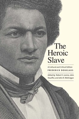Book The Heroic Slave: A Cultural And Critical Edition by Frederick Douglass