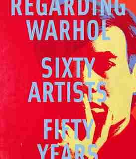 Regarding Warhol: Sixty Artists, Fifty Years by Marla Prather