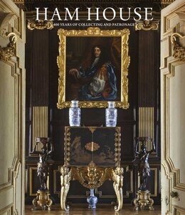 Book Ham House: 400 Years Of Collecting And Patronage by Christopher Rowell