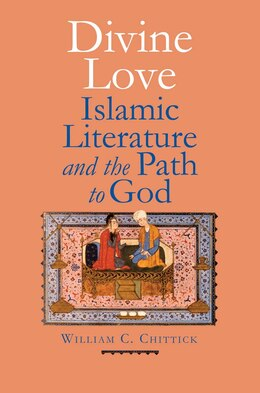 Book Divine Love: Islamic Literature And The Path To God by William C. Chittick