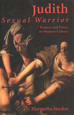 Book Judith: Sexual Warrior: Women And Power In Western Culture by Margarita Stocker