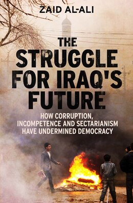Book The Struggle For Iraq's Future: How Corruption, Incompetence And Sectarianism Have Undermined… by Zaid Al-ali