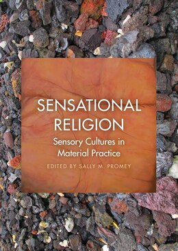 Book Sensational Religion: Sensory Cultures In Material Practice by Sally M. Promey
