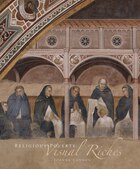 Religious Poverty, Visual Riches: Art In The Dominican Churches Of Central Italy In The Thirteenth…