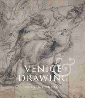 Venice And Drawing 1500-1800: Theory, Practice And Collecting by Catherine Whistler