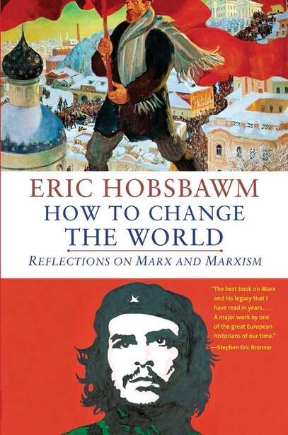 How to Change the World: Reflections on Marx and Marxism by Eric Hobsbawm