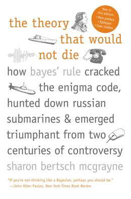 Book The Theory That Would Not Die: How Bayes' Rule Cracked the Enigma Code, Hunted Down Russian… by Sharon Bertsch Mcgrayne