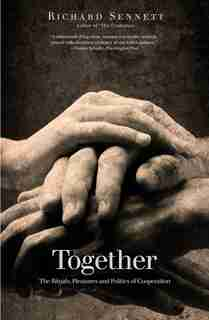 Together: The Rituals, Pleasures And Politics Of Cooperation by Richard Sennett