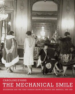 Book The Mechanical Smile: Modernism And The First Fashion Shows In France And America, 1900-1929 by Caroline Evans