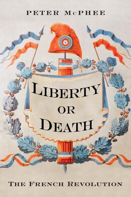 Book Liberty Or Death: The French Revolution by Peter Mcphee