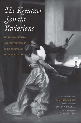 Book The Kreutzer Sonata Variations: Lev Tolstoy's Novella And Counterstories By Sofiya Tolstaya And Lev… by Michael R. Katz