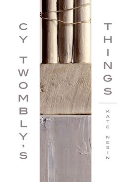 Book Cy Twombly's Things by Kate Nesin