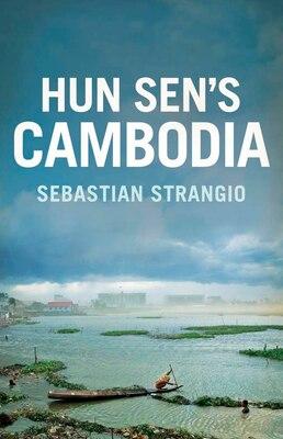 Book Hun Sen?s Cambodia by Sebastian Strangio