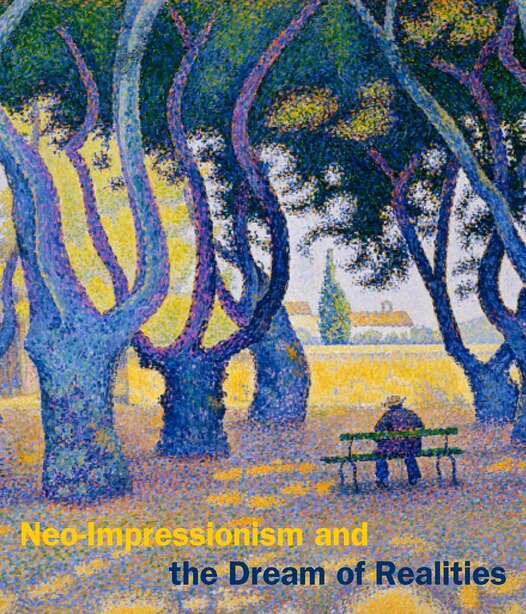 Neo-impressionism And The Dream Of Realities: Painting, Poetry, Music by Cornelia Homburg