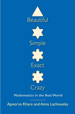 Book Beautiful, Simple, Exact, Crazy: Mathematics In The Real World by Apoorva Khare