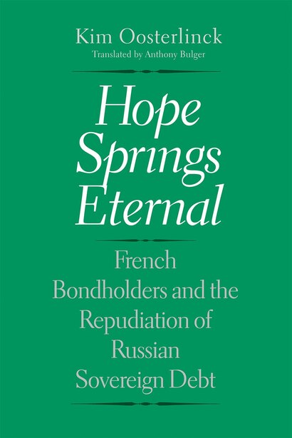 Hope Springs Eternal: French Bondholders And The Repudiation Of Russian Sovereign Debt by Kim Oosterlinck