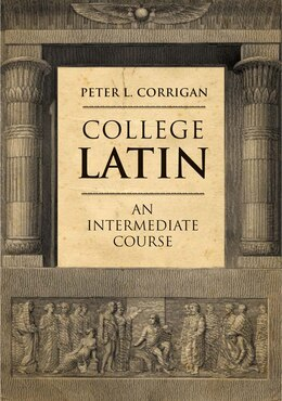 Book College Latin: An Intermediate Course by Peter L. Corrigan