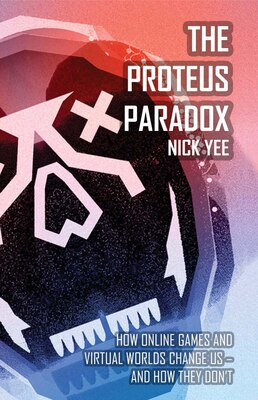 Book The Proteus Paradox: How Online Games And Virtual Worlds Change Us?and How They Don't by Nick Yee