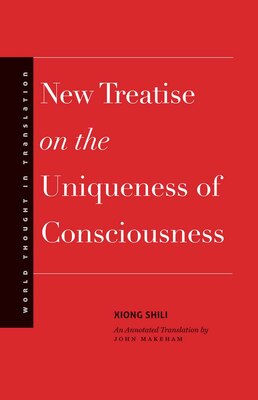 Book New Treatise On The Uniqueness Of Consciousness by Shili Xiong