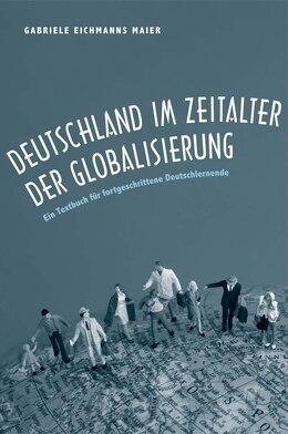 Book Deutschland Im Zeitalter Der Globalisierung: Ein Textbuch Für Fortgeschrittene Deutschlernende by Gabriele Eichmanns Maier