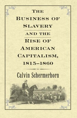 Book The Business Of Slavery And The Rise Of American Capitalism, 1815?1860 by Jack  Lawrence Schermerhorn