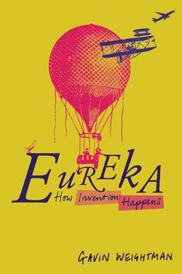 Book Eureka: How Invention Happens by Gavin Weightman