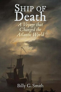 Book Ship Of Death: A Voyage That Changed The Atlantic World by Billy G. Smith