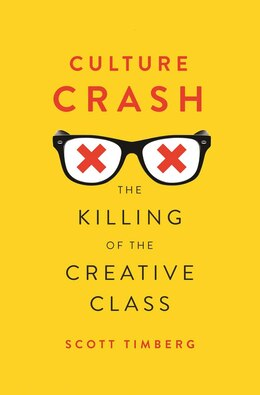 Book Culture Crash: The Killing Of The Creative Class by Scott Timberg