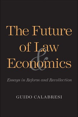 Book The Future Of Law And Economics: Essays In Reform And Recollection by Guido Calabresi