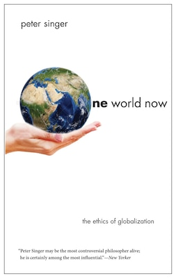 Book One World Now: The Ethics Of Globalization by Peter Singer
