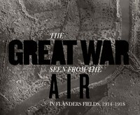 The Great War Seen From The Air: In Flanders Fields, 1914?1918
