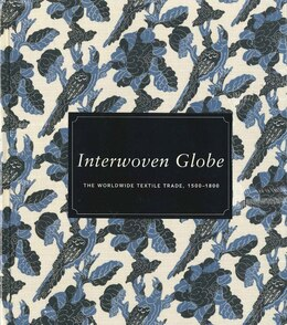 Book Interwoven Globe: The Worldwide Textile Trade, 1500?1800 by Amelia Peck