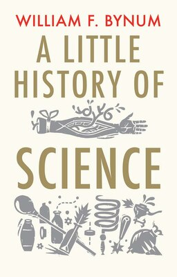 Book A Little History Of Science by William Bynum