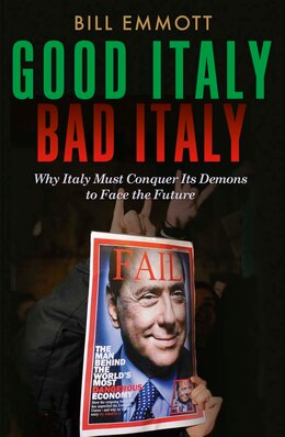 Book Good Italy, Bad Italy: Why Italy Must Conquer Its Demons To Face The Future by Bill Emmott