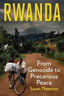 Rwanda: From Genocide To Precarious Peace by Susan Thomson