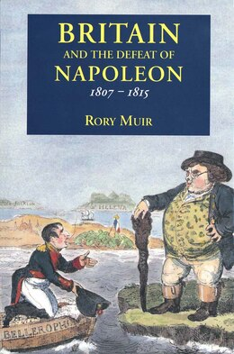 Book Britain And The Defeat Of Napoleon, 1807-1815 by Rory Muir