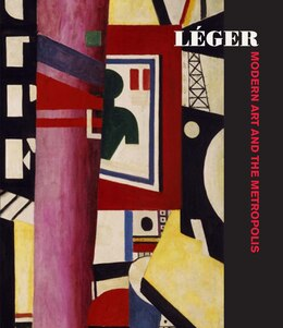 Book Léger: Modern Art And The Metropolis by Anna Vallye