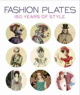 Fashion Plates: 150 Years Of Style by April Calahan