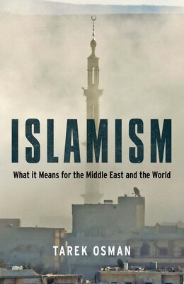 Book Islamism: What It Means For The Middle East And The World by Tarek Osman