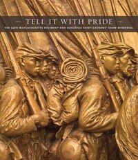 Tell It With Pride: The 54th Massachusetts Regiment And Augustus Saint-gaudens? Shaw Memorial